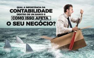 Qual a importância da contabilidade dentro de um barco e como isso afeta o seu negócio?