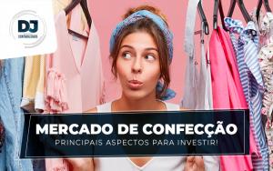 Mercado de Confecção – principais aspectos para investir!