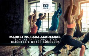 Marketing para academias – técnicas para conquistar clientes e obter sucesso!